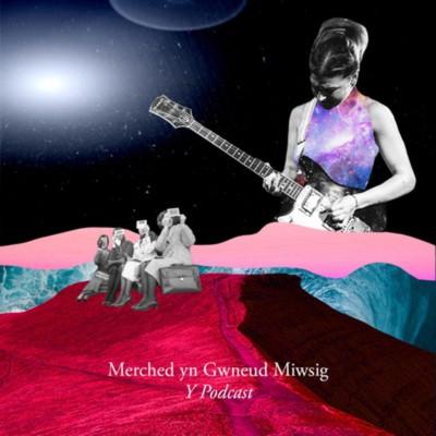 Merched yn Gwneud Miwsig: Y Podcast