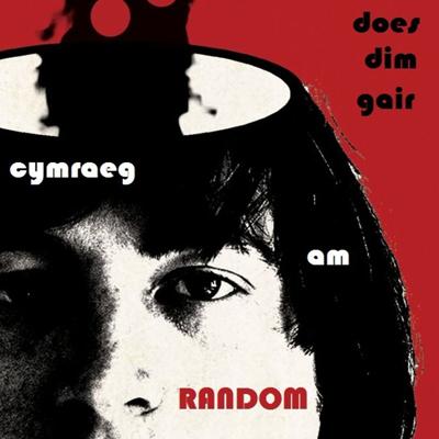 Does Dim Gair Cymraeg am RANDOM