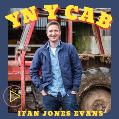 Yn y Cab gydag Ifan Jones Evans