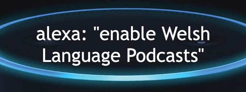 Sgíl Alexa 'Welsh Language Podcasts' gan S4C ac Y Pod